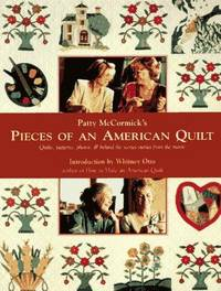 Pieces of an American Quilt. Quilts, Patterns, Photos, & behind the Scenes Stories from the Movie