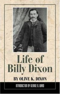 Life of Billy Dixon: Plainsman, Scout and Pioneer by  Olive K Dixon - Paperback - from Books on the Web / Booksinternationale.com (SKU: 28985)