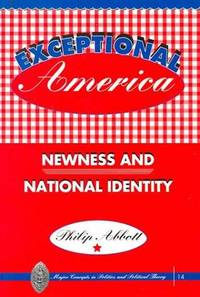 Exceptional America : Newness and National Identity by Abbott, Philip - 1999