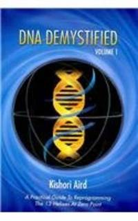 DNA DEMYSTIFIED, VOL.1: A Practical Guide To Reprogramming The 13 Helixes At Zero Point