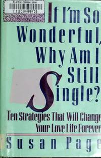 If I'm So Wonderful, Why Am I Still Single? : Ten Strategies That Will Change Your Love Life...