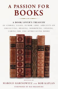 A Passion for Books: A Book Lover's Treasury of Stories, Essays, Humor, Lore, and Lists on...