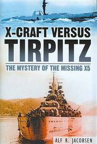 X-CRAFT VERSUS TIRPITZ: THE MYSTERY OF MISSING X5