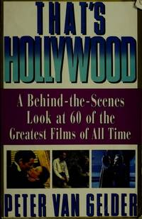 That's Hollywood:  A Behind-The-Scenes Look At 60 of the Greatest Films of  all Time