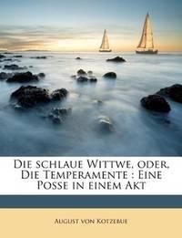 image of Die schlaue Wittwe, oder, Die Temperamente: Eine Posse in einem Akt (German Edition)