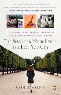 The Sharper Your Knife, the Less You Cry: Love, Laughter, and Tears in Paris at the World's...