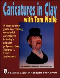 Caricatures in Clay with Tom Wolfe (Schiffer Book for Hobbyists and Carvers)