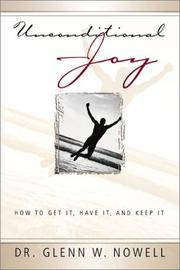 Unconditional Joy: How to Get It, Have It, and Keep It