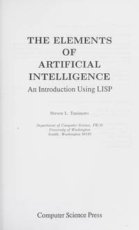 Elements of Artificial Intelligence: An Introduction Using Lisp by  Steven L Tanimoto - Hardcover - 1987 - from Bingo Used Books (SKU: 64665)