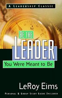 image of Be the Leader You Were Meant to Be: Growing Into the Leader God Called You to Be