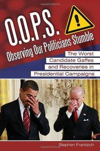 O.O.P.S.; observing our politicians stumble; the worst candidate gaffes and recoveries in...