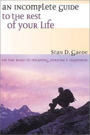 An Incomplete Guide to the Rest of Your Life: On the Road to Meaning, Purpose & Happiness