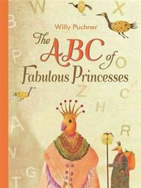 The ABC of Fabulous Princesses by  Willy Puchner - Hardcover - January 2014 - from Rediscovered Books (SKU: 310810)
