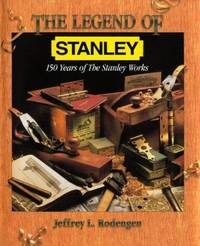 The Legend of Stanley: 150 Years of the Stanley Works