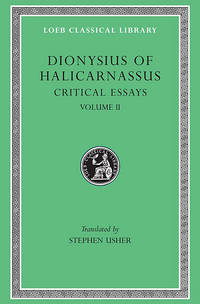 Dionysius of Halicarnassus: Critical Essays, Volume II. On Literary Composition. Dinarchus. Letters to Ammaeus and Pompeius (Loeb Classical Library No. 466) (v. 2) by  Stephen Usher (Translator) Dionysius of Halicarnassus - Hardcover - 1985-01-01 - from Ergodebooks and Biblio.com