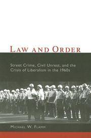 Law and Order:  Street Crime, Civil Unrest, and the Crisis of Liberalism  in the 1960S by Flamm, Michael - 2007