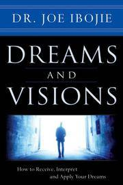 Dreams and Visions, Volume One: How to Receive, Interpret and Apply Your Dreams