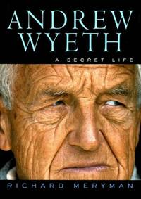 ANDREW WYETH: A Secret Life by  Richard Meryman - 1st Edition 1st Printing - 1996 - from Joe Staats, Bookseller (SKU: 023758)