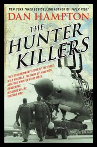 image of The Hunter Killers: The Extraordinary Story of the First Wild Weasels, the Band of Maverick Aviators Who Flew the Most Dangerous Missions of the Vietnam War