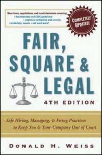 Fair, Square & Legal: Safe Hiring, Managing & Firing Practices to Keep You & Your Company Out of Court - Fourth Edition