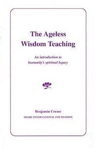 AGELESS WISDOM TEACHING: An Introduction Into Humanitys Spiritual Legacy