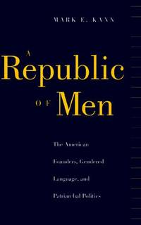 A Republic of Men The American Founders, Gendered Language, and  Patriarchal Politics