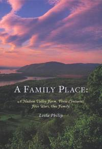 A Family Place: A Hudson Family Farm, Three Centuries, Five Wars, One Family