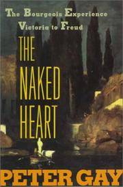 The Naked Heart: The Bourgeois Experience Victoria to Freud : Volume IV (4)