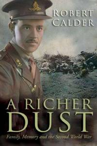 A Richer Dust: Family, Memory and the Second World War