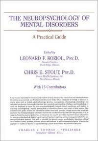 The Neuropsychology of Mental Disorders by Koziol, Leonard F. - Stout, Chris E., Editors - 1994