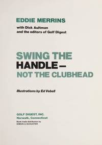 image of Swing the Handle - Not the Clubhead: A Great Method to Improve Your Golf Game