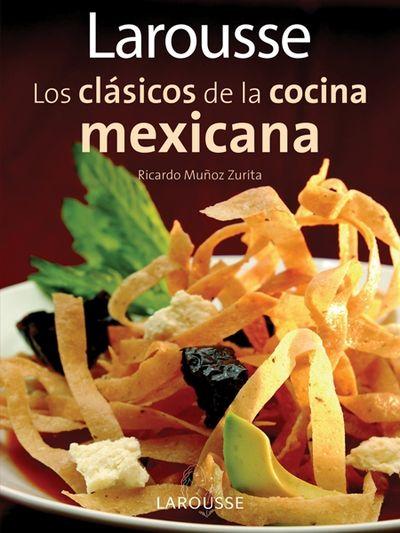 larousse los clasicos de la cocina mexicana larousse classics of mexican cuisine spanish. Black Bedroom Furniture Sets. Home Design Ideas