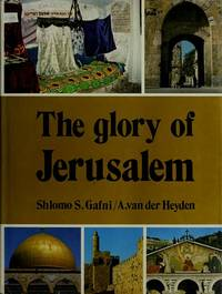 The Glory of Jerusalem : An Explorer's Guide by  A  Shlomo S.; Van der Heyden - Hardcover - 1982 - from Callaghan Books South (SKU: 22169)
