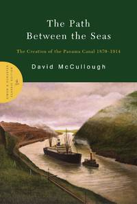 The Path Between the Seas: The Creation of the Panama Canal 1870-1914 by McCullough, David