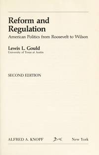 Reform and Regulation  American Politics from Roosevelt to Wilson by  Lewis L Gould - Paperback - Second Edition, 1st Printing - 1986 - from Virtuous Volumes et al. and Biblio.com