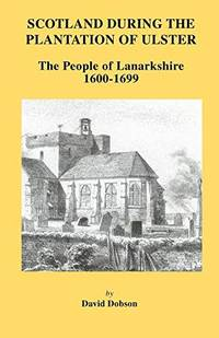 Scotland During the Plantation of Ulster: The People of Lanarkshire 1600-1699.