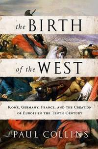The Birth of the West: Rome, Germany, France, and the Creationof Europe in the Tenth Century (10th)