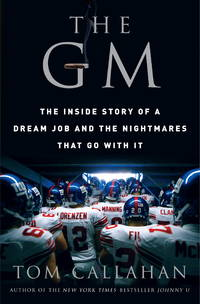 The GM: The Inside Story of a Dream Job and the Nightmares that Go with It Callahan, Tom