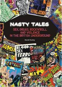 Nasty Tales  Sex, Drugs, Rock 'N Roll & Violence in the British Underground