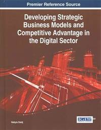 Developing Strategic Business Models and Competitive Advantage in the Digital Sector (Advances in...