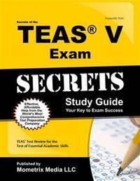 Secrets of the TEAS® V Exam Study Guide: TEAS®...