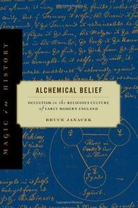 Alchemical Belief: Occultism in the Religious Culture of Early Modern England (Magic in History)