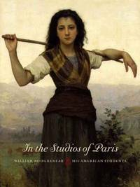In the Studios of Paris: William Bouguereau and His American Students