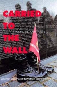 Carried to the Wall: American Memory and the Vietnam Veterans Memorial