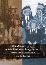 image of Tribal Sovereignty and the Historical Imagination : Cheyenne-Arapaho Politics