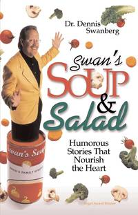SWAN'S SOUP AND SALAD Humorous Stories That Nourish the Heart