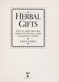 Herbal Gifts: Easy-to-make ideas that capture the flavours, scents and  qualities of herbs