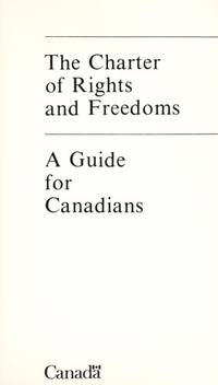The Charter of Rights And Freedoms. A Guide For Canadians