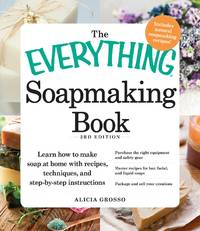 EVERYTHING SOAPMAKING BOOK: Learn How To Make Soap At Home With Recipes, Techniques & Step-By-Step Instructions (3rd edition)