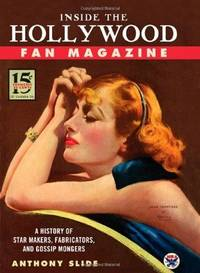 Inside the Hollywood Fan Magazine: a history of star makers, fabricators, and gossip mongers